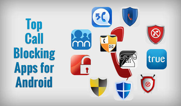 Top 6 Best Call Blocker Apps for Android 2019